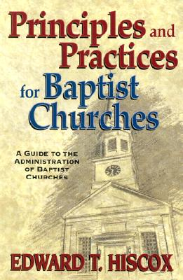 Image for Principles and Practices for Baptist Churches: A Guide to Administration of Baptist Churches