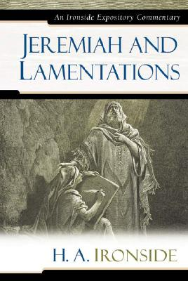 Jeremiah and Lamentations (Ironside Expository Commentaries), H. A. Ironside