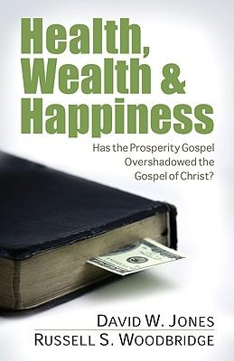 Image for ***Health, Wealth & Happiness: Has the Prosperity Gospel Overshadowed the Gospel of Christ?