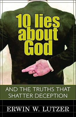 Image for 10 Lies About God: And the Truths That Shatter Deception