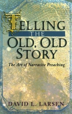 Image for Telling the Old, Old Story : The Art of Narrative Preaching