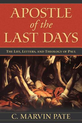 Image for Apostle of the Last Days: The Life, Letters, and Theology of Paul