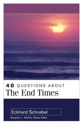40 Questions About the End Times (40 Questions Series), Eckhard Schnabel