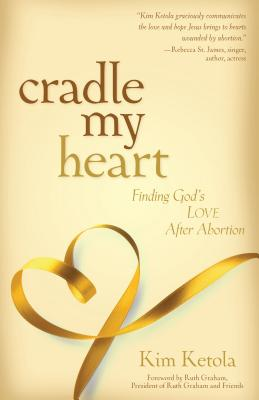 Image for Cradle My Heart: Finding God's Love After Abortion