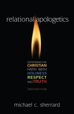 Image for Relational Apologetics: Defending the Christian Faith with Holiness, Respect, and Truth
