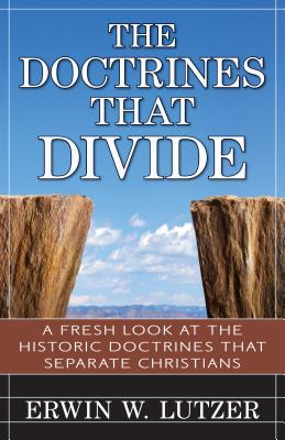 Image for The Doctrines That Divide: A Fresh Look at the Historical Doctrines That Separate Christians