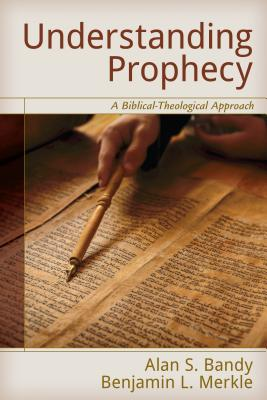 Image for Understanding Prophecy: A Biblical-Theological Approach