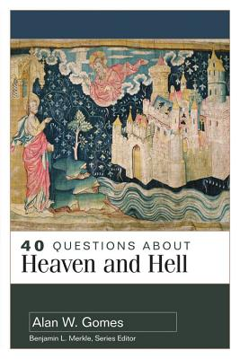 Image for 40 Questions about Heaven and Hell (40 Questions Series)