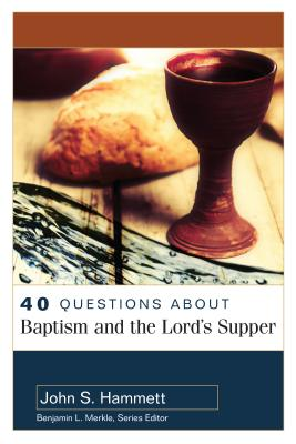 Image for 40 Questions About Baptism and the Lord's Supper (40 Questions & Answers Series)