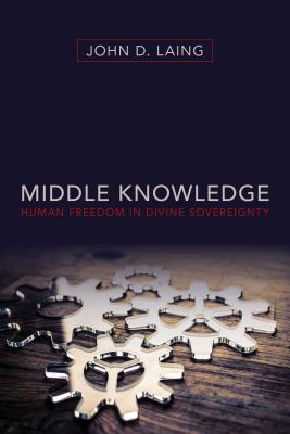 Image for Middle Knowledge: Human Freedom in Divine Sovereignty