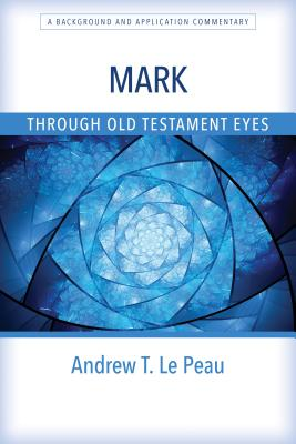 Image for Mark Through Old Testament Eyes: A Background and Application Commentary