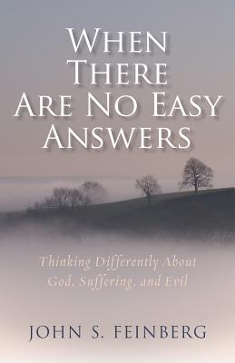 Image for When There Are No Easy Answers: Thinking Differently About God, Suffering and Evil