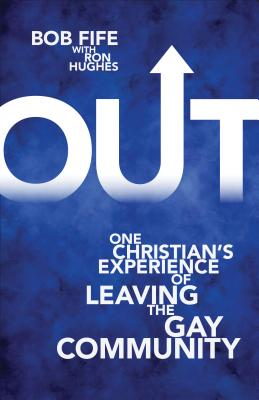 Image for Out: One Christian?s Experience of Leaving the Gay Community