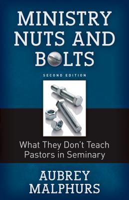 Image for Ministry Nuts and Bolts: What They Do't Teach Pastors in Seminary