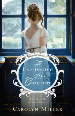 Image for The Captivating Lady Charlotte (Regency Brides: A Legacy of Grace)