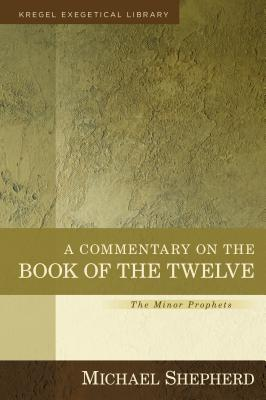 Image for A Commentary on the Book of the Twelve: The Minor Prophets (Kregel Exegetical Library)
