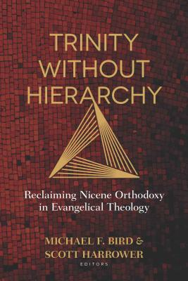 Image for Trinity Without Hierarchy: Reclaiming Nicene Orthodoxy in Evangelical Theology