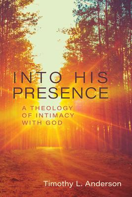 Image for Into His Presence: A Theology of Intimacy with God