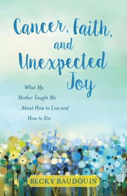 Image for Cancer, Fatih, and Unexpected Joy: What My Mother Taught Me About How to Live and How to Die