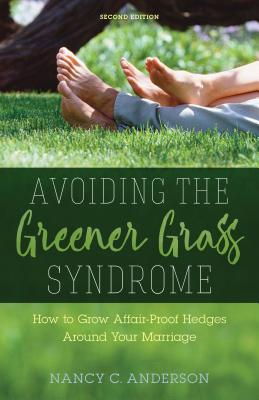 Image for Avoiding the Greener Grass Syndrome: How to Grow Affair-Proof Hedges Around Your Marriage