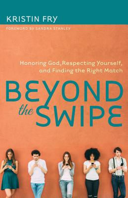 Image for Beyond the Swipe: Honoring God, Respecting Yourself, and Finding the Right Match