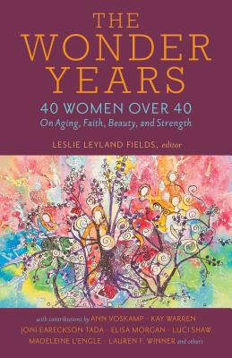 Image for The Wonder Years: 40 Women over 40 on Aging, Faith, Beauty, and Strength