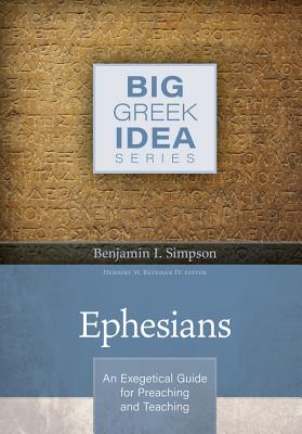 Image for Ephesians: An Exegetical Guide for Preaching and Teaching (Big Greek Idea)