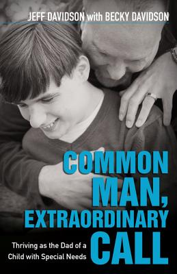 Image for Common Man, Extraordinary Call: Thriving as the Dad of a Child with Special Needs