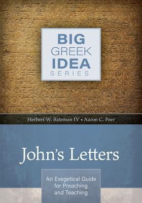 Image for John's Letters: An exegetical guide for preaching and teaching (Big Greek Idea)