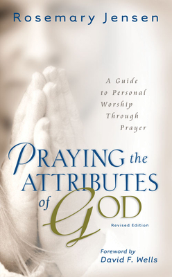 Image for Praying the Attributes of God: A Guide to Personal Worship Through Prayer