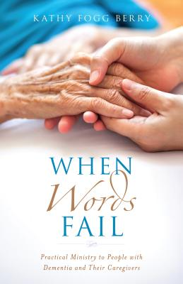Image for When Words Fail: Practical Ministry to People with Dementia and Their Caregivers