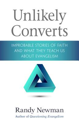 Image for Unlikely Converts: Improbable Stories of Faith and What They Teach Us About Evangelism