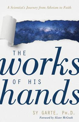 Image for The Works of His Hands: A Scientist's Journey from Atheism to Faith