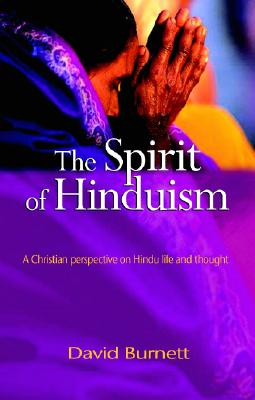 Image for Spirit of Hinduism, The: A Christian Perspective on Hindu Life and Thought