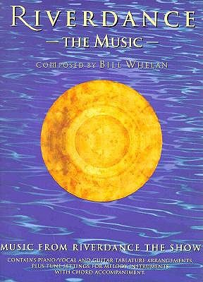 Riverdance: The Music- Music from Riverdance the Show, Contains Piano / Vocal and Guitar Tablature Arrangements, Plus Tune Settings for Melody Instruments with Chord Accompaniment, Whelan, Bill