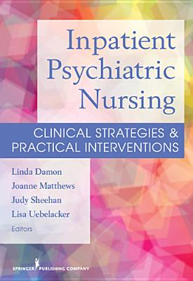 Inpatient Psychiatric Nursing: Clinical Strategies & Practical Interventions