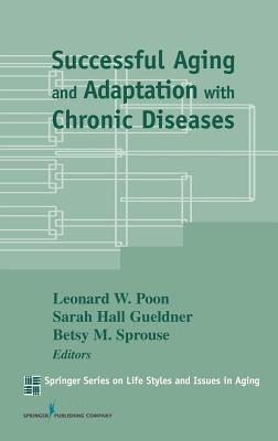 Successful Aging and Adaptation with Chronic Diseases (Springer Series on Lifestyles and Issues in Aging)