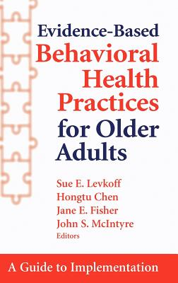 Evidence-Based Behavioral Health Practices for Older Adults: A Guide to Implementation