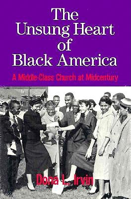 Image for The Unsung Heart of Black America:  A Middle-Class Church at Midcentury