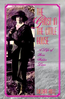 Image for The Ghost in the Little House: A Life of Rose Wilder Lane (Missouri Biography Series)