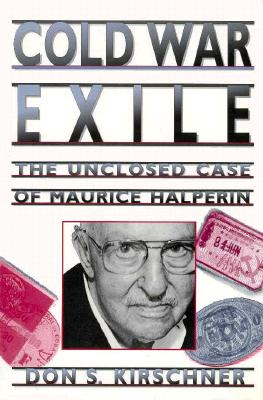 Cold War Exile: The Unclosed Case of Maurice Halperin , KIRSCHNER, Don S.