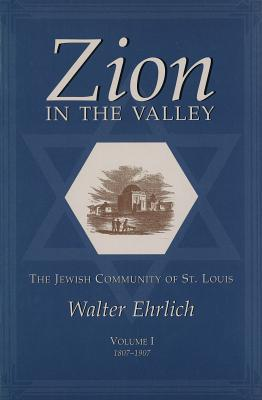 Image for Zion in the Valley: The Jewish Community of St. Louis, Volume 1: 1807-1907