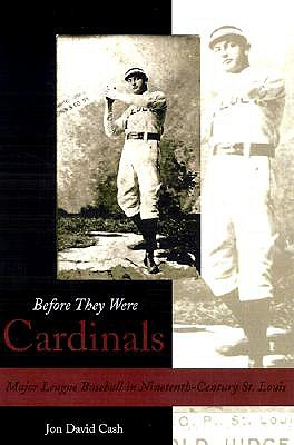 Image for BEFORE THEY WERE CARDINALS MAJOR LEAGUE BASEBALL IN NINETEENTH-CENTURY ST. LOUIS