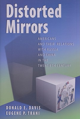 Image for Distorted Mirrors: Americans and Their Relations with Russia and China in the Twentieth Century