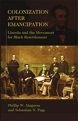 Colonization after Emancipation : Lincoln and the Movement for Black Resettlement, Magness, Phillip W.; Page, Sebastian N.