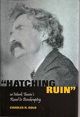 Image for Hatching Ruin: Or Mark Twain's Road to Bankruptcy (Mark Twain and His Circle)