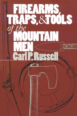 Firearms, Traps, and Tools of the Mountain Men, Carl P. Russell