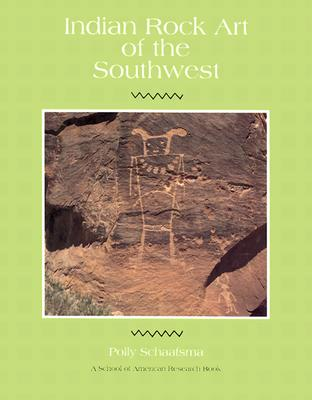 Indian Rock Art of the Southwest (School of American Research Southwest Indian Arts Series), Polly Schaafsma