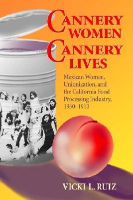 Image for Cannery Women, Cannery Lives: Mexican Women, Unionization, and the California Food Processing Industry, 1930-1950
