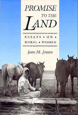 Promise to the Land: Essays on Rural Women, Jensen, Joan M.
